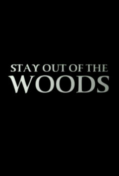 Stay out of the woods(4:42)