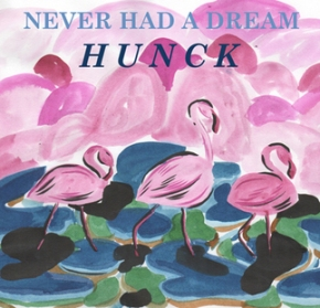 """Never Had A Dream"" Hunck 